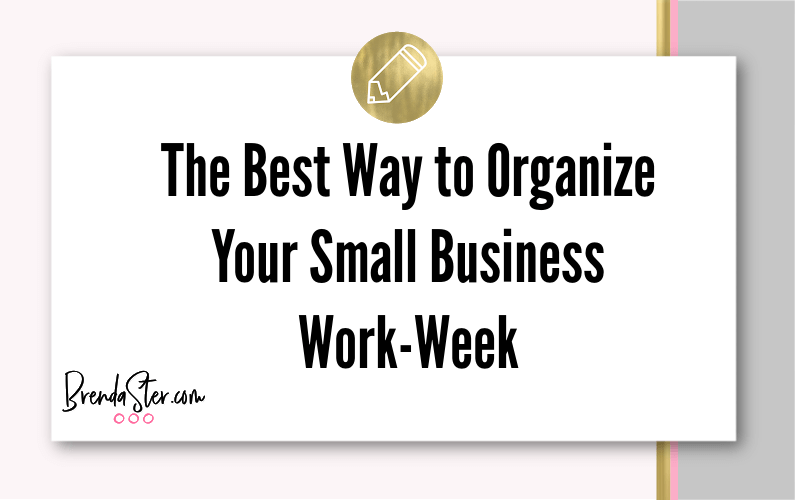 The Best Way to Organize Your Small Business Work-Week