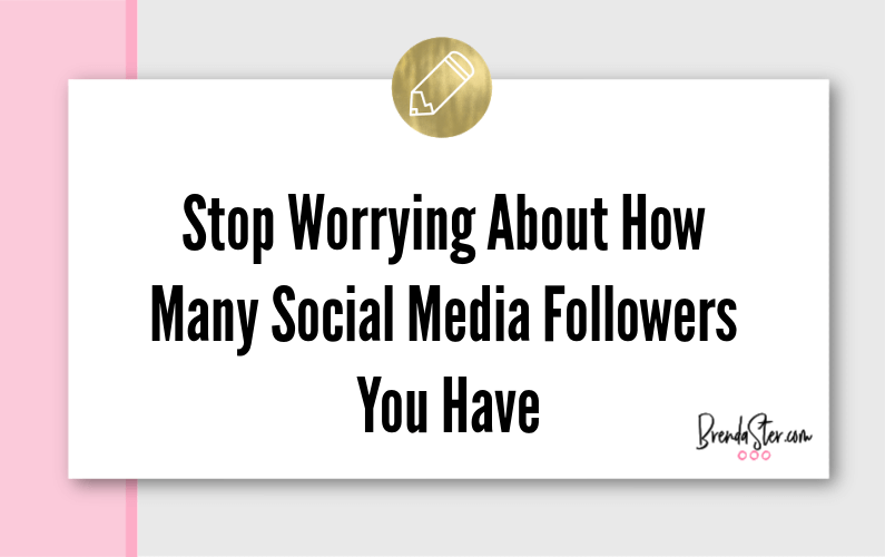 Stop Worrying About How Many Social Media Followers You Have