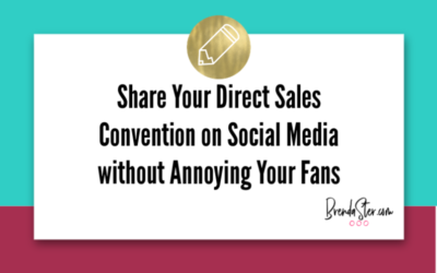 Share Your Direct Sales Convention on Social Media without Annoying Your Fans