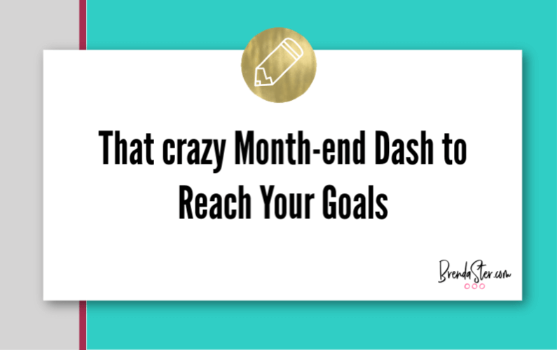 That crazy Month-end Dash to Reach Your Goals