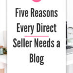 Five Reasons Every Direct Seller Needs a Blog blog title overlay