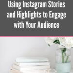 Using Instagram Stories and Highlights to Engage with Your Audience blog post image