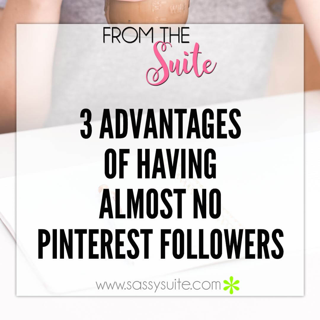 3 Advantages of Having Almost No Pinterest Followers