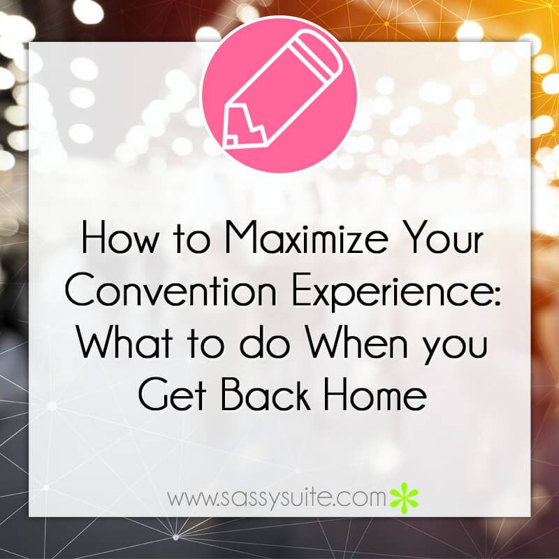 How to Maximize Your Convention Experience: What to do When you Get Back Home