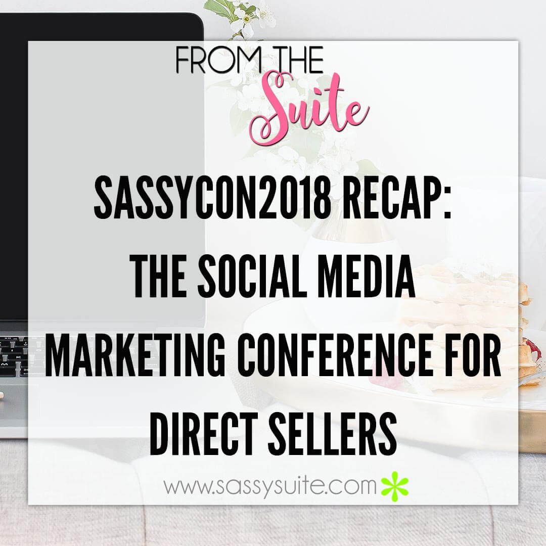 SassyCon2018: The Social Media Marketing Conference Especially for Direct Sellers