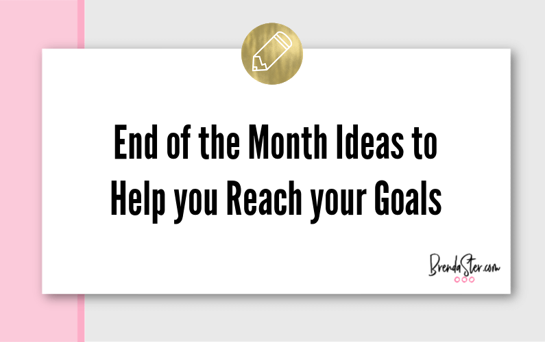 End of the Month Ideas to Help you Reach your Goals