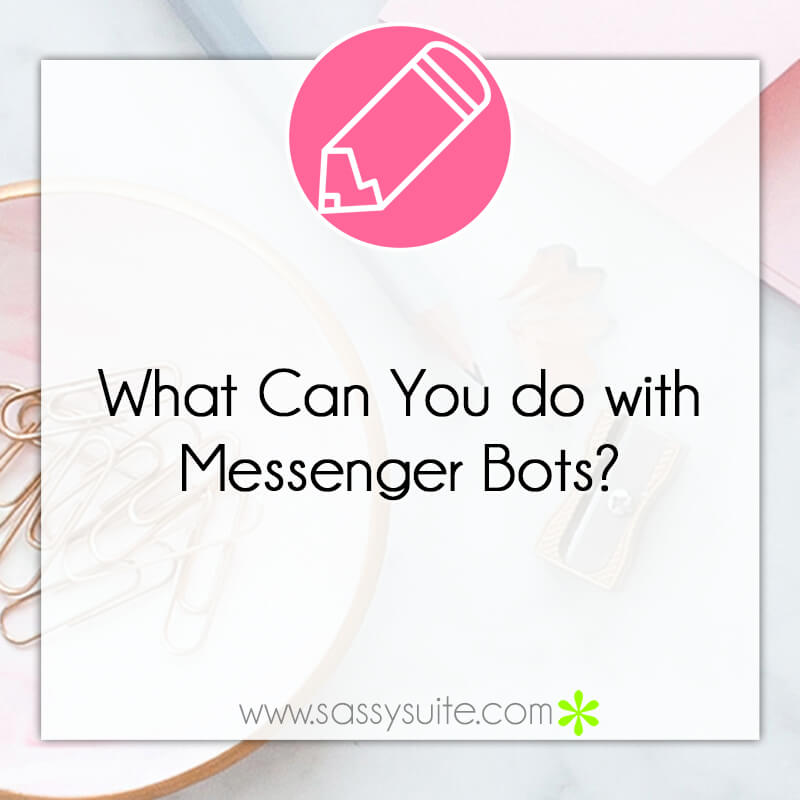 What Can You do with Messenger Bots?