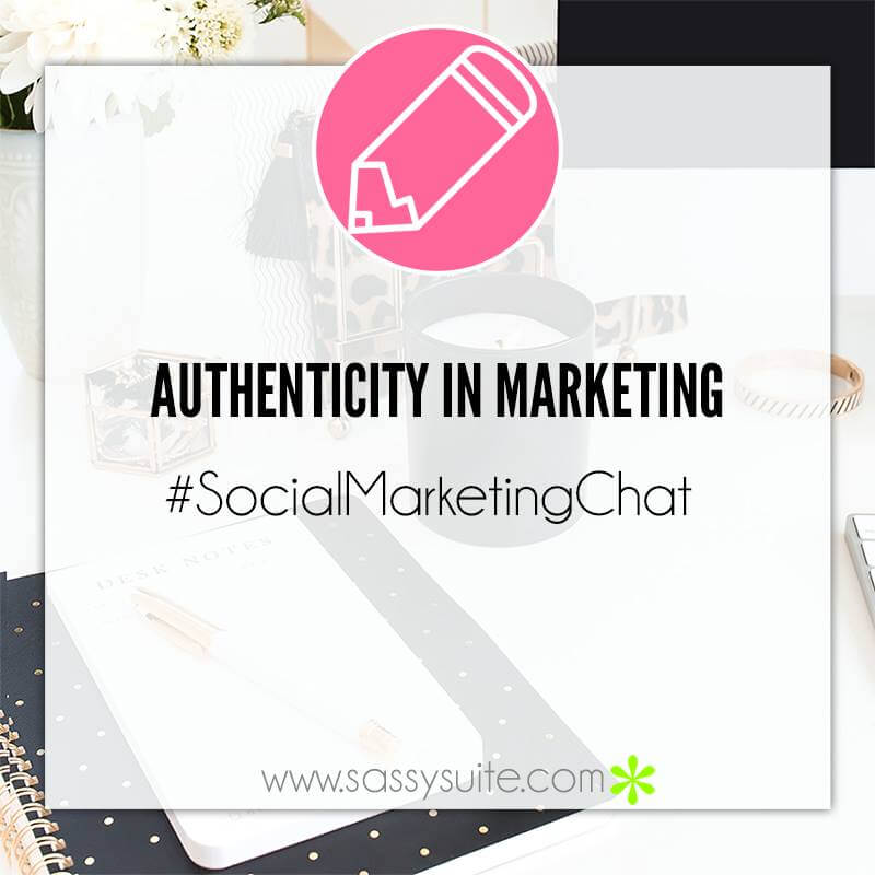 Authenticity in Marketing, #SocialMarketingChat