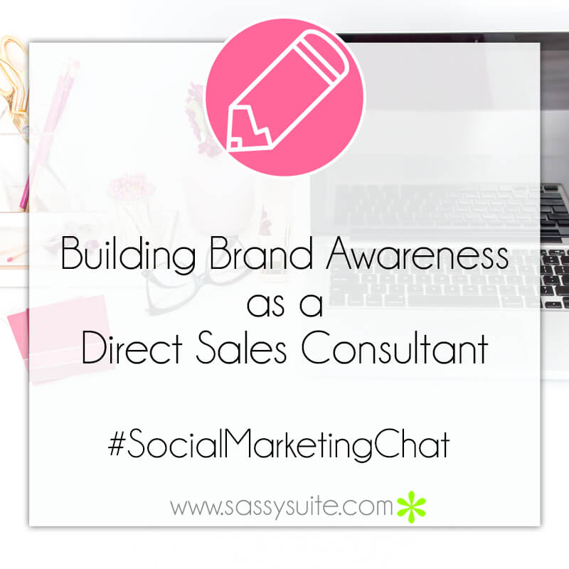 Building Brand Awareness as a Direct Sales Consultant – #SocialMarketingChat