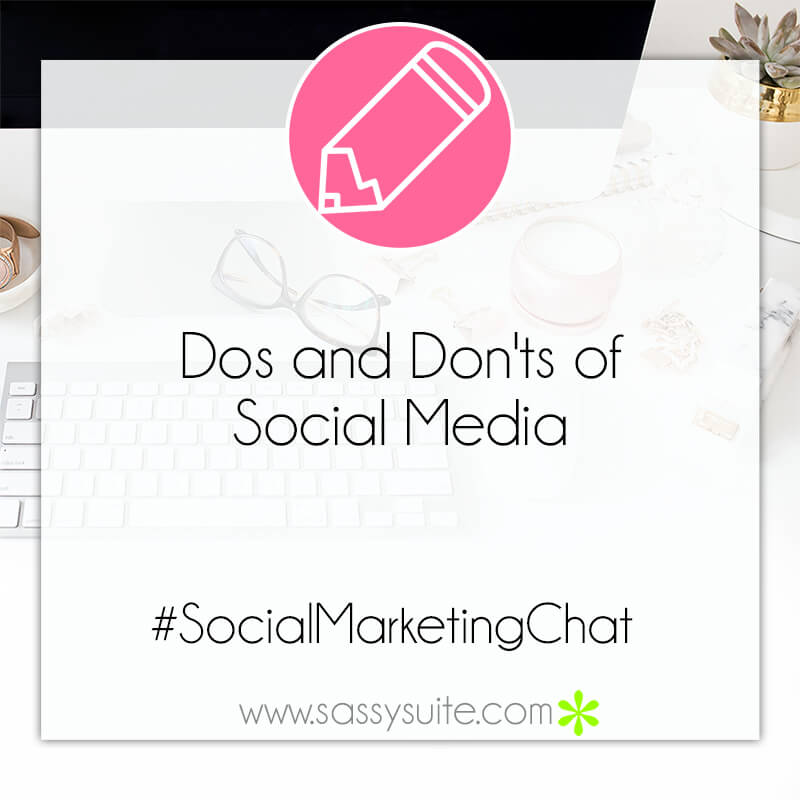 The Dos and Don'ts of Social Media – #SocialMarketingChat