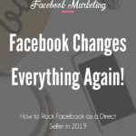 Facebook Changes Everything Again! How to Rock Facebook as a Direct Seller in 2019 blog post image