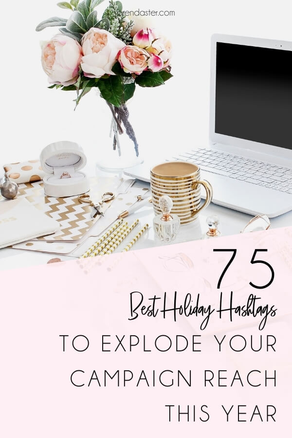 75 Best Holiday Hashtags to Explode your campaign reach this year blog title overlay