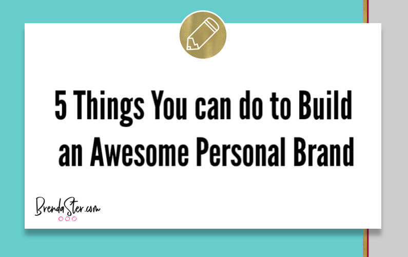 5 Things You can do to Build an Awesome Personal Brand for your Business