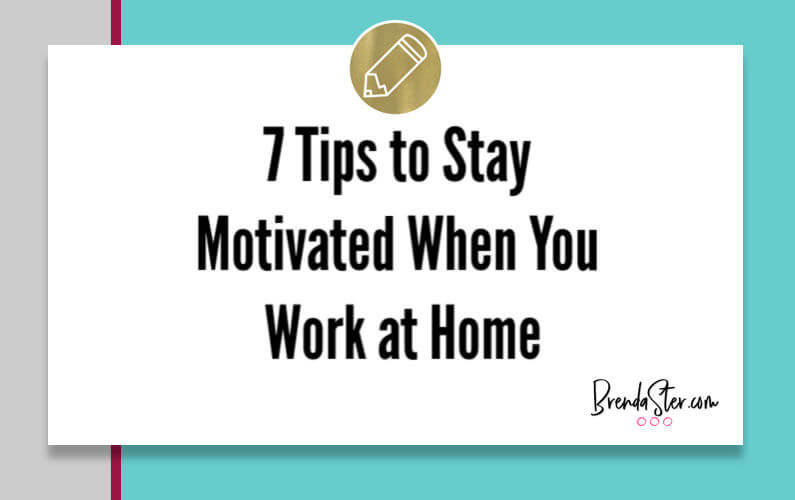 7 Tips to Stay Motivated When You Work at Home