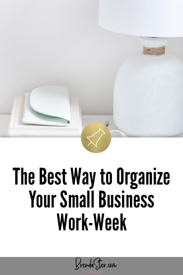 The Best Way to Organize Your Small Business Work-Week blog title overlay