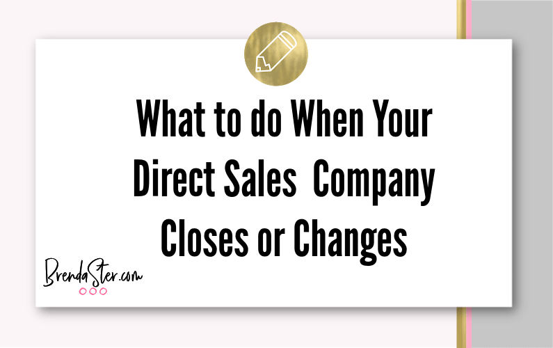 What to do When Your  Direct Sales  Company Closes or Changes